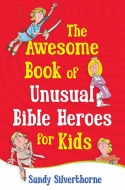 The Awesome Book of Unusual Bible Heroes for Kids