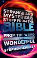 Strange and Mysterious Stuff from the Bible