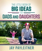 The Little Book of Big Ideas for Dads and Daughters