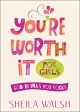 You're Worth It for Girls