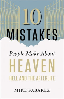 10 Mistakes People Make About Heaven, Hell, and the Afterlife