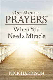 One-Minute Prayers® When You Need a Miracle