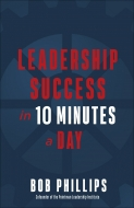 Leadership Success in 10 Minutes a Day