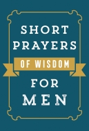Short Prayers of Wisdom for Men